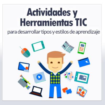 Actividades y Herramientas TIC para desarrollar tipos y estilos de aprendizaje