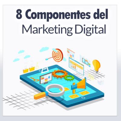 8 Componentes Primordiales del Marketing Digital