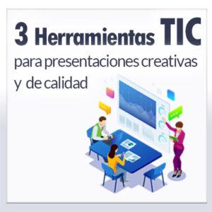 3 Herramientas TIC para presentaciones creativas y de calidad
